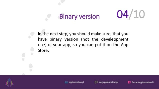 Binary version In the next step, you should make sure, that you have binary version (not the develeopment one) of your app...