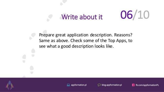 Write about it Prepare great application description. Reasons? Same as above. Check some of the Top Apps, to see what a go...