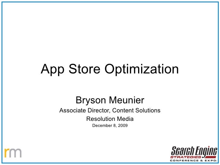 App Store Optimization Bryson Meunier Associate Director, Content Solutions Resolution Media December 8, 2009