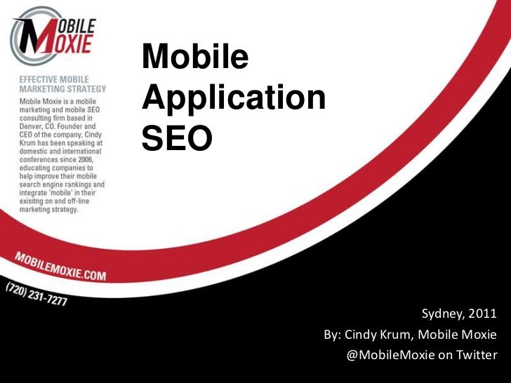 MobileApplication SEO<br />Sydney, 2011<br />By: Cindy Krum, Mobile Moxie<br />@MobileMoxie on Twitter<br />