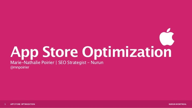 App Store Optimization    Marie-Nathalie Poirier | SEO Strategist – Nurun    @mnpoirier1   APP STORE OPTIMIZATION         ...