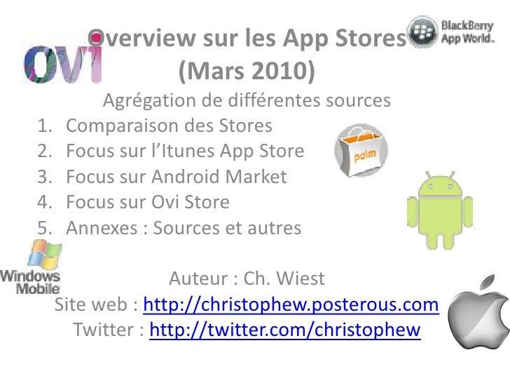 Overview sur les App Stores                (Mars 2010)           Agrégation de différentes sources 1.    Comparaison des S...