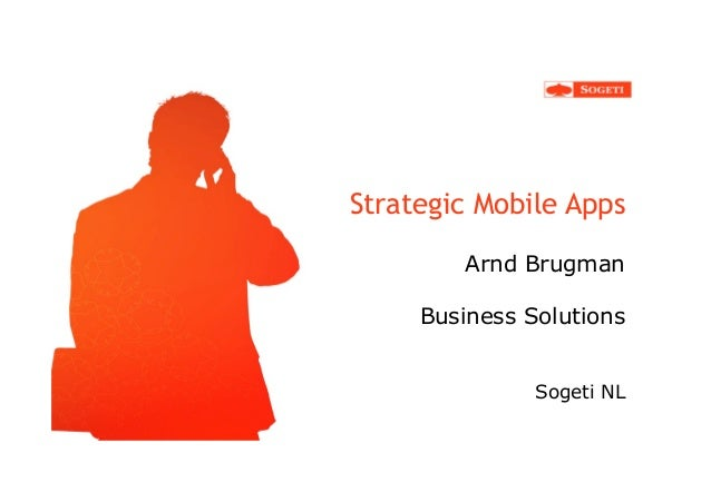 Strategic Mobile Apps        Arnd Brugman     Business Solutions               Sogeti NL