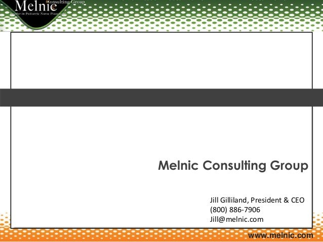 www.melnic.com Melnic Consulting Group Jill Gilliland, President & CEO (800) 886-7906 Jill@melnic.com