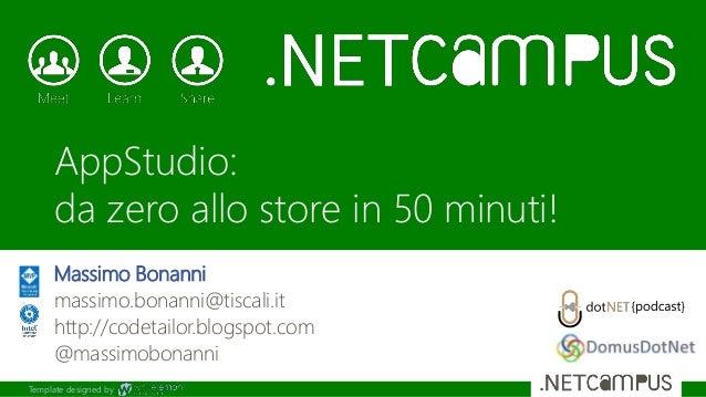 Template designed by AppStudio: da zero allo store in 50 minuti! Massimo Bonanni massimo.bonanni@tiscali.it http://codetai...