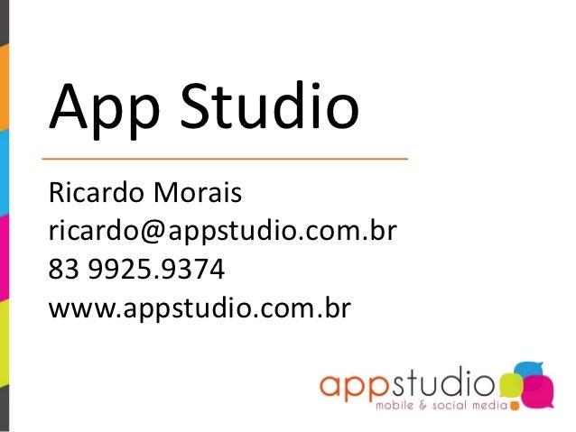 App StudioRicardo Moraisricardo@appstudio.com.br83 9925.9374www.appstudio.com.br