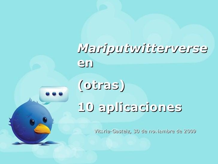 Mariputwitterverse  en  (otras) 10 aplicaciones Vitoria-Gasteiz, 30 de noviembre de 2009