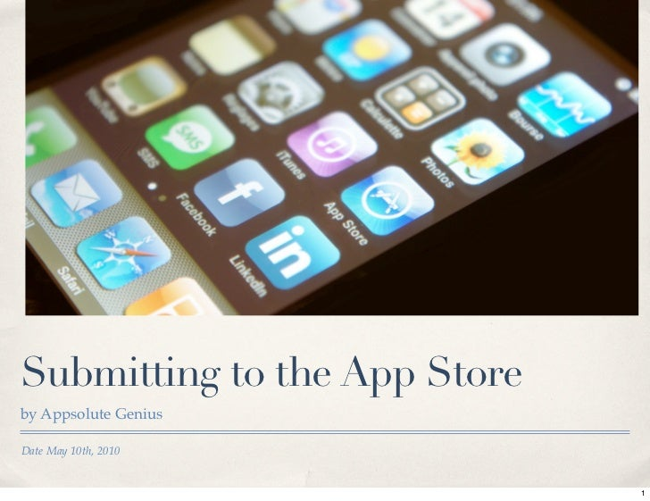 Submitting to the App Store by Appsolute Genius  Date May 10th, 2010                                 1