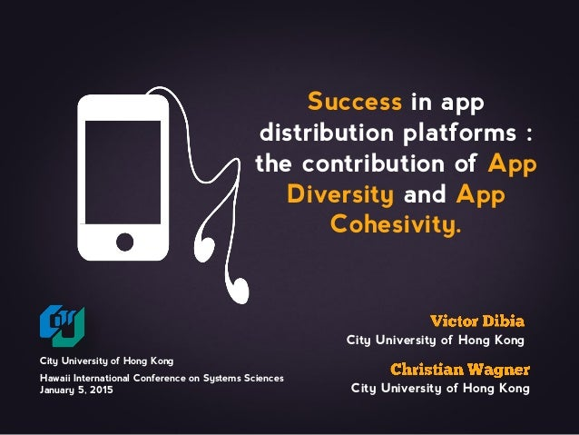 Success in app distribution platforms : the contribution of App Diversity and App Cohesivity. City University of Hong Kong...