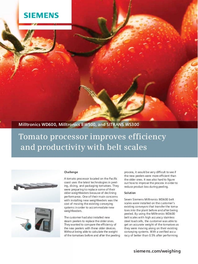 Tomato processor improves efficiency and productivity with belt scales siemens.com/weighing Challenge A tomato processor l...