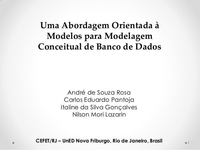 Uma Abordagem Orientada à Modelos para Modelagem Conceitual de Banco de Dados André de Souza Rosa Carlos Eduardo Pantoja I...