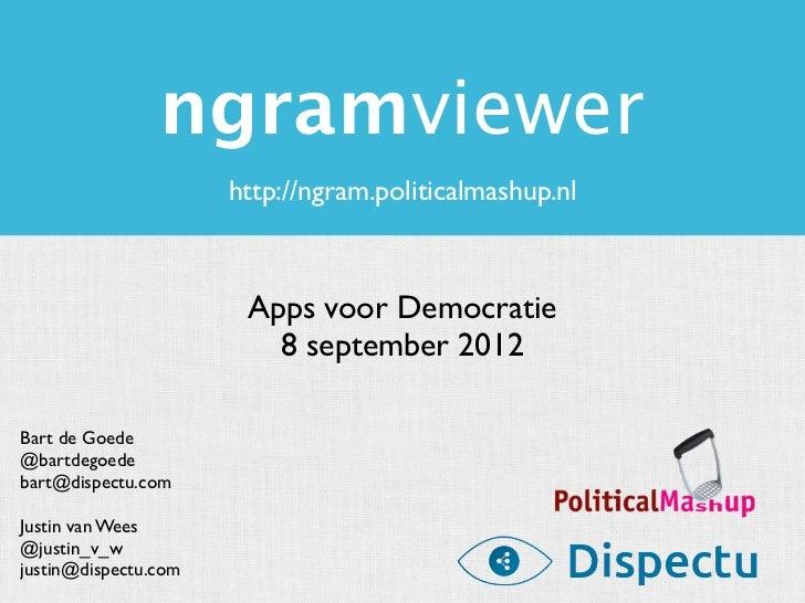 ngramviewer                      http://ngram.politicalmashup.nl                       Apps voor Democratie               ...