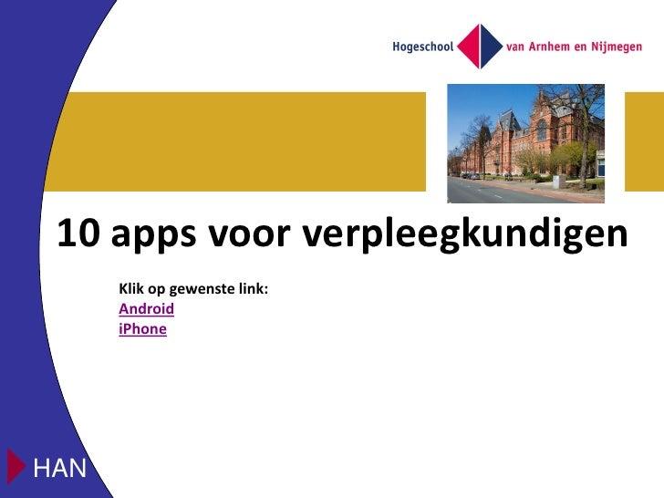 10 apps voor verpleegkundigen      Klik op gewenste link:      Android      iPhoneHAN