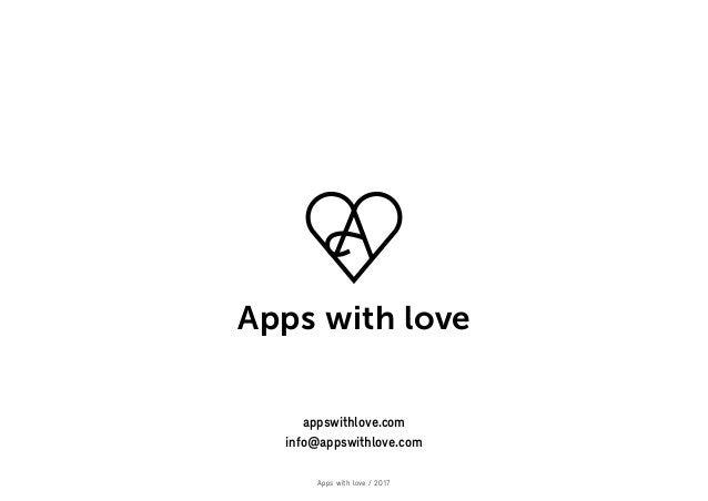 Apps with love / 2017 appswithlove.com info@appswithlove.com Apps with love