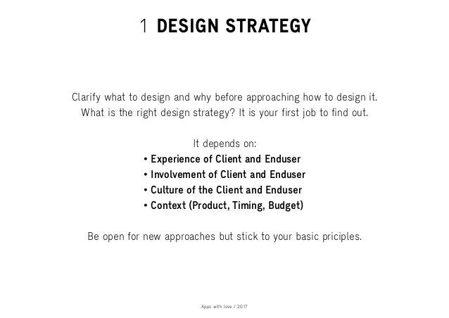 Apps with love / 2017 1 DESIGN STRATEGY Clarify what to design and why before approaching how to design it. What is the ri...