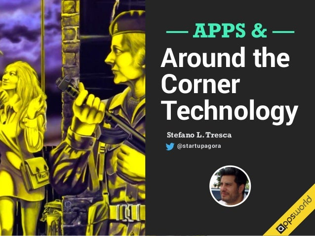 — APPS & — Around the Corner Technology Stefano L.Tresca @startupagora