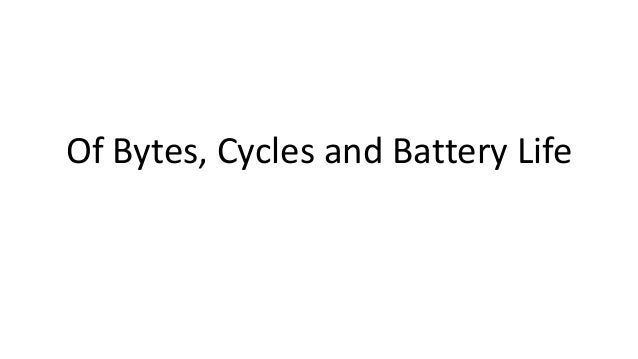 Of Bytes, Cycles and Battery Life
