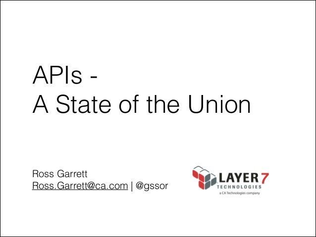 APIs A State of the Union Ross Garrett Ross.Garrett@ca.com | @gssor