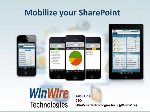 Mobilize your SharePoint                        Ashu Goel                        CEO                        WinWire Techno...