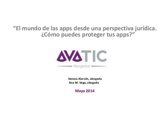 """""""El mundo de las apps desde una perspectiva jurídica. ¿Cómo puedes proteger tus apps?"""" Vanesa Alarcón, abogada Ana M. Vega..."""