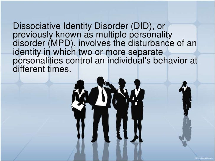 Dissociative Identity Disorder (DID), or previously known as multiple personality disorder (MPD), involves the disturbance...