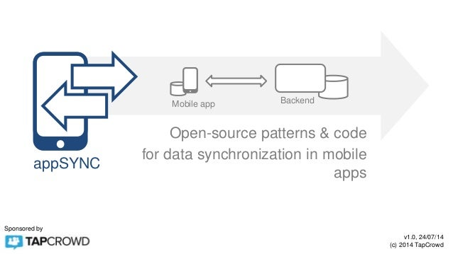 v1.0, 24/07/14 (c) 2014 TapCrowd Sponsored by appSYNC Mobile app Backend Open-source patterns & code for data synchronizat...