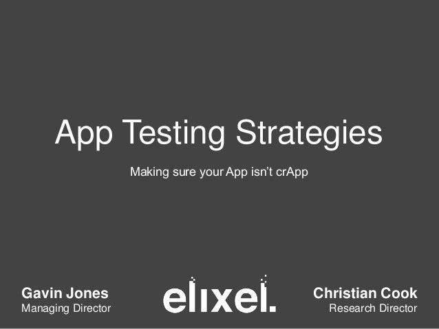 App Testing Strategies Making sure your App isn't crApp Gavin Jones Managing Director Christian Cook Research Director