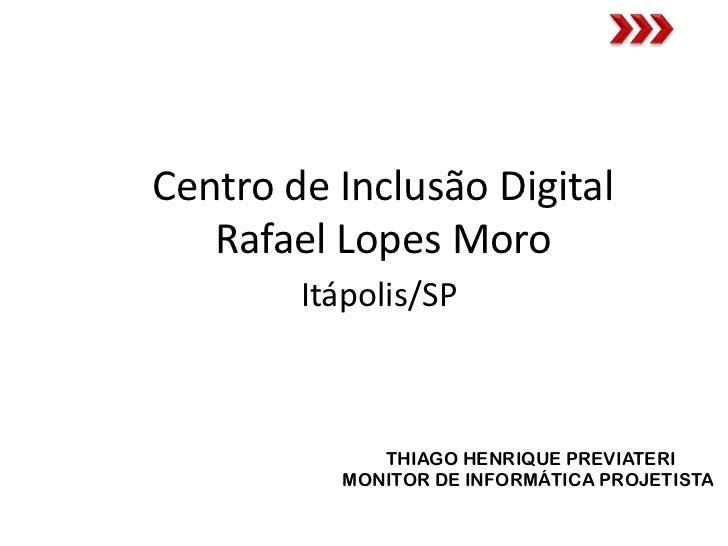 Centro de Inclusão Digital   Rafael Lopes Moro        Itápolis/SP             THIAGO HENRIQUE PREVIATERI          MONITOR ...