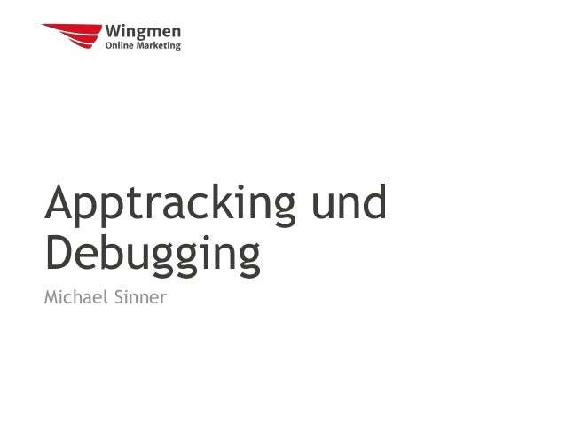 Apptracking und Debugging Michael Sinner