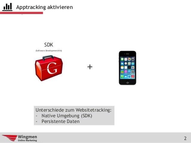 2 Apptracking aktivieren + SDK (Software Development Kit) Unterschiede zum Websitetracking: - Native Umgebung (SDK) - Pers...