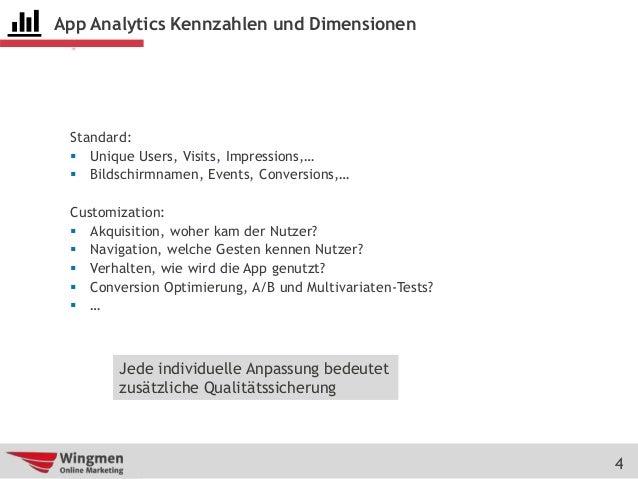 4 App Analytics Kennzahlen und Dimensionen Standard:  Unique Users, Visits, Impressions,…  Bildschirmnamen, Events, Conv...