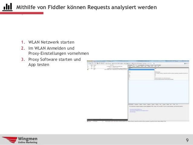 9 Mithilfe von Fiddler können Requests analysiert werden 1. WLAN Netzwerk starten 2. Im WLAN Anmelden und Proxy-Einstellun...