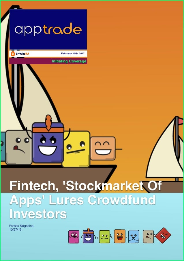 age Initiating Coverage February 26th, 2017 Fintech, 'Stockmarket Of Apps' Lures Crowdfund Investors Forbes Magazine 10/27...