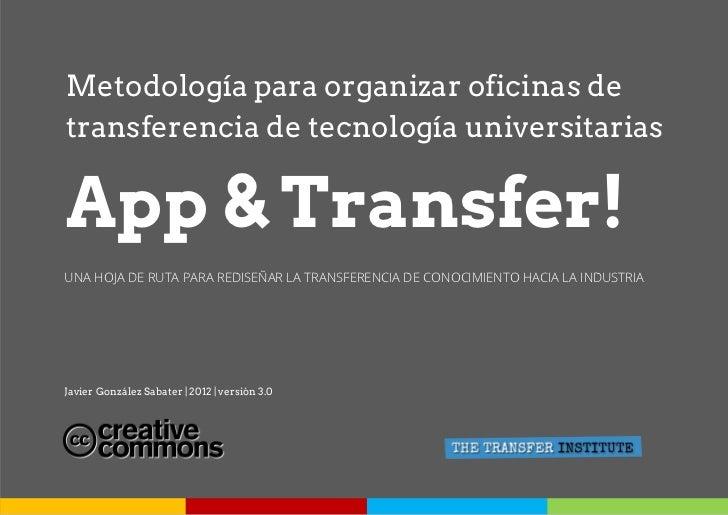 Metodología para organizar oficinas detransferencia de tecnología universitariasApp & Transfer!UNA HOJA DE RUTA PARA REDIS...
