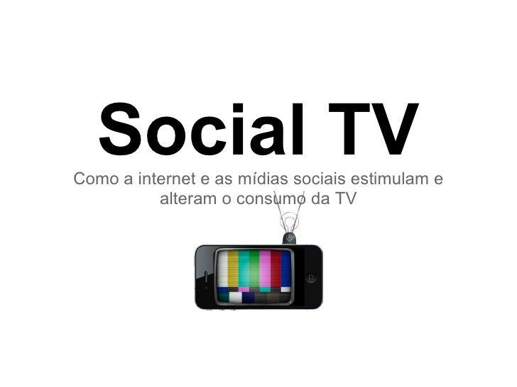Social TVComo a internet e as mídias sociais estimulam e          alteram o consumo da TV