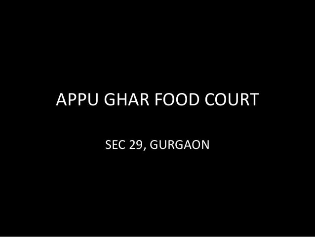 APPU GHAR FOOD COURT  SEC 29, GURGAON