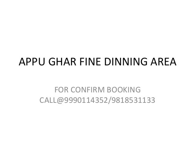 APPU GHAR FINE DINNING AREA  FOR CONFIRM BOOKING  CALL@9990114352/9818531133