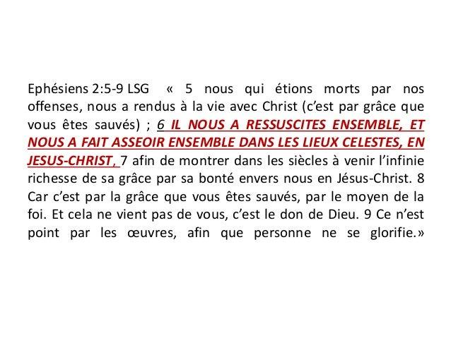 Ephésiens 2:5-9 LSG « 5 nous qui étions morts par nos offenses, nous a rendus à la vie avec Christ (c'est par grâce que vo...