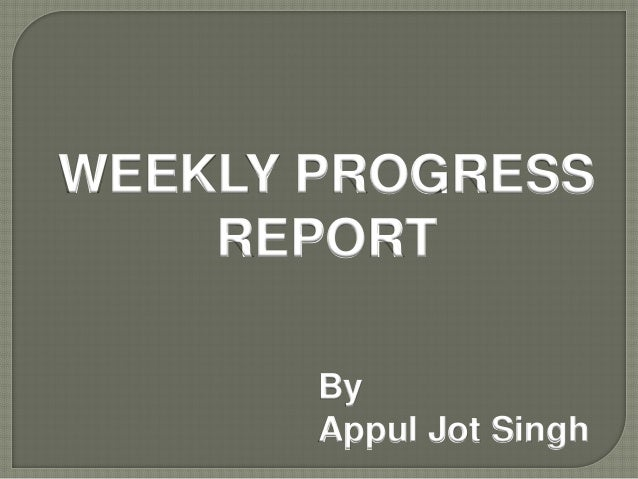 WEEKLY PROGRESS  REPORT  By  Appul Jot Singh