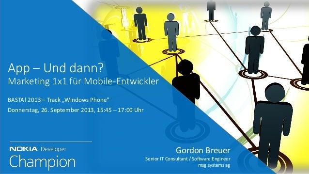 Gordon Breuer Senior IT Consultant / Software Engineer msg systems ag App – Und dann? Marketing 1x1 für Mobile-Entwickler ...