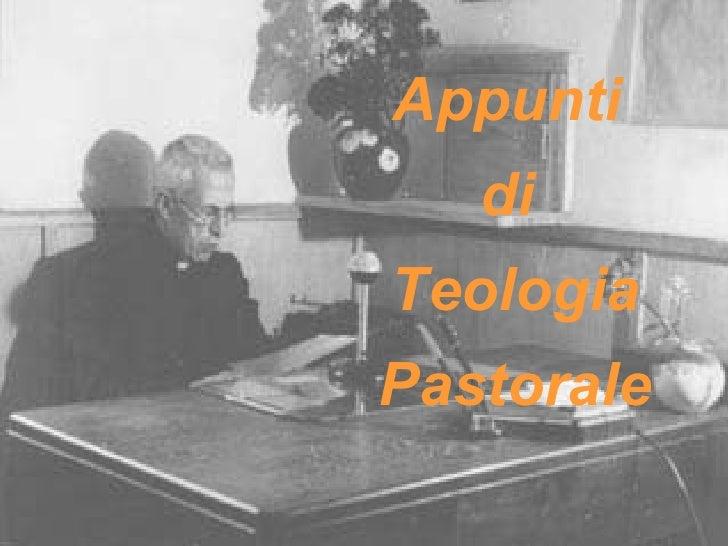 <ul><li>Appunti  </li></ul><ul><li>di  </li></ul><ul><li>Teologia </li></ul><ul><li>Pastorale </li></ul>