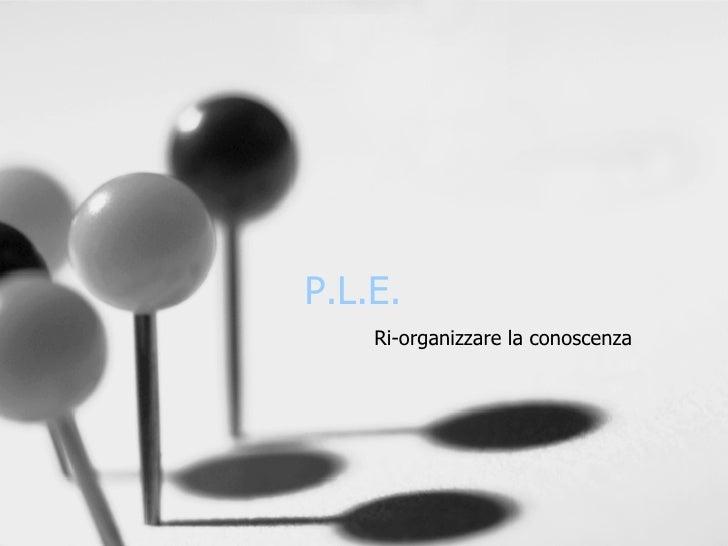 P.L.E. Ri-organizzare la conoscenza