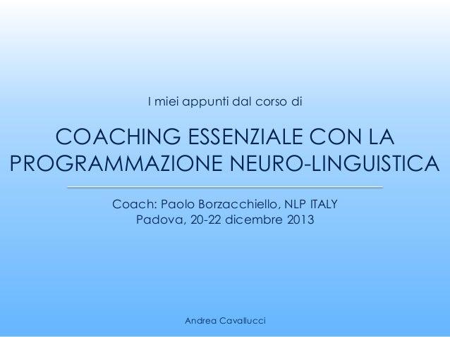 COACHING ESSENZIALE CON LA PROGRAMMAZIONE NEURO-LINGUISTICA Coach: Paolo Borzacchiello, NLP ITALY Padova, 20-22 dicembre 2...
