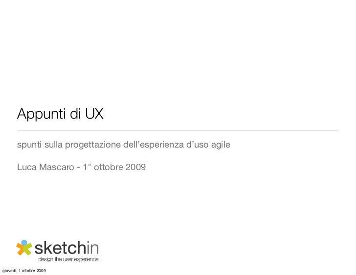 Appunti di UX        spunti sulla progettazione dell'esperienza d'uso agile         Luca Mascaro - 1° ottobre 2009     gio...
