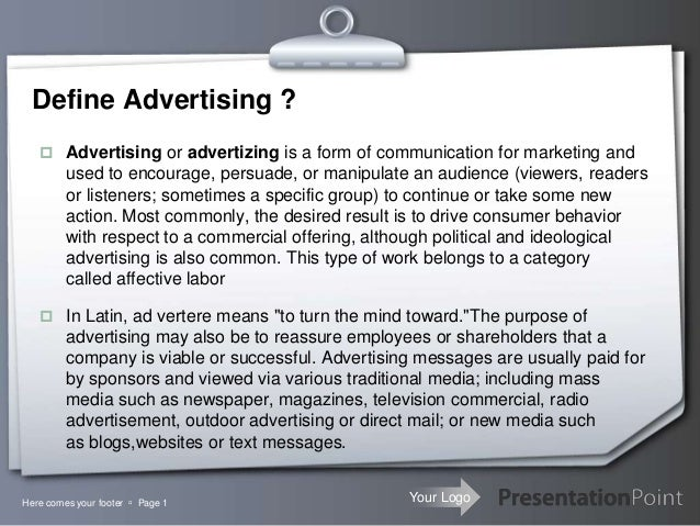 Your LogoHere comes your footer  Page 1Define Advertising ? Advertising or advertizing is a form of communication for ma...