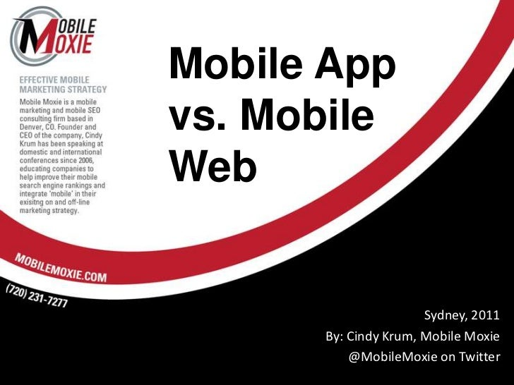Mobile App vs. Mobile Web<br />Sydney, 2011<br />By: Cindy Krum, Mobile Moxie<br />@MobileMoxie on Twitter<br />