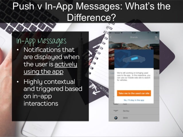Push v In-App Messages: What's the Difference? In-App Messages • Notifications that are displayed when the user is active...
