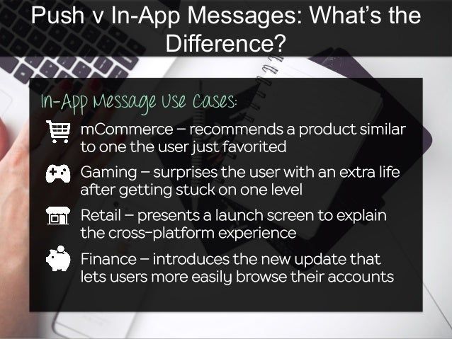 Push v In-App Messages: What's the Difference? In-App Message Use Cases: mCommerce – recommends a product similar to one t...