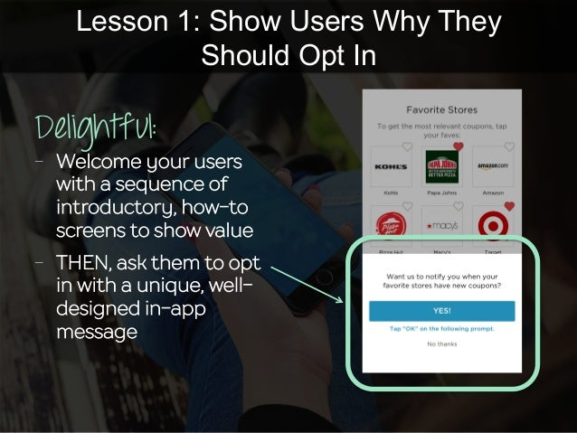 Lesson 1: Show Users Why They Should Opt In Delightful: -  Welcome your users with a sequence of introductory, how-to scre...