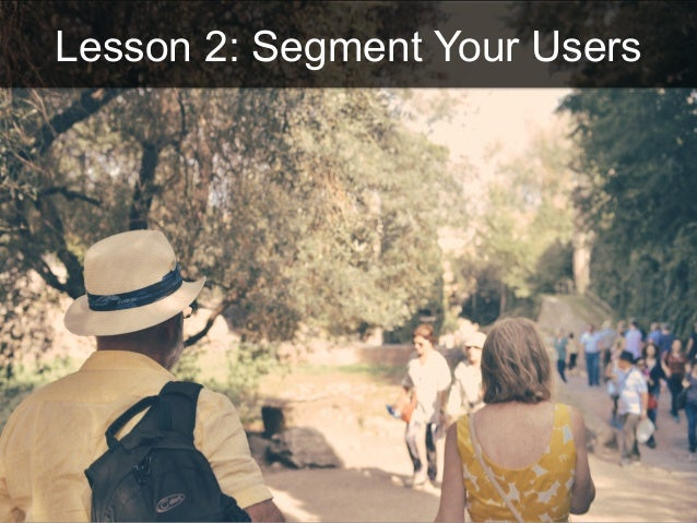 Lesson 2: Segment Your Users
